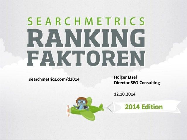 2014 Edition  Holger Etzel  Director SEO Consulting  12.10.2014  searchmetrics.com/d2014