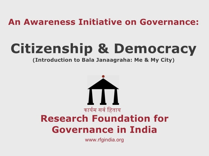 Research Foundation for Governance in India An Awareness Initiative on Governance: Citizenship & Democracy ( Introduction ...