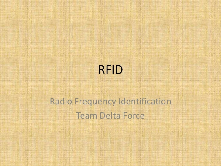 RFID<br />Radio Frequency Identification<br />Team Delta Force <br />