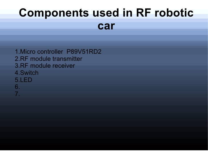 Components used in RF robotic             car1.Micro controller P89V51RD22.RF module transmitter3.RF module receiver4.Swit...