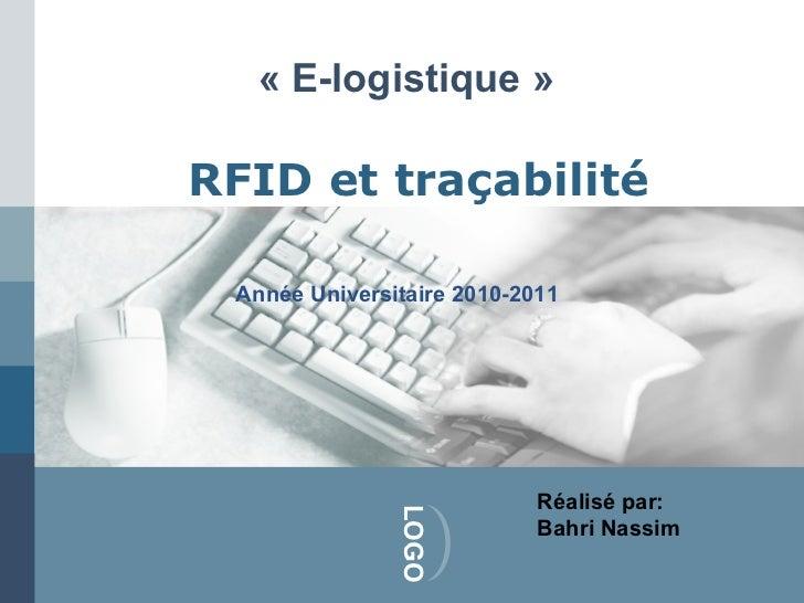 « E-logistique »RFID et traçabilité Année Universitaire 2010-2011                            Réalisé par:               LO...