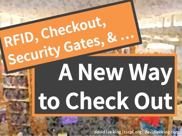 A New Way to Check Out RFID, Checkout, Security Gates, & … david lee king | tscpl.org | davidleeking.com