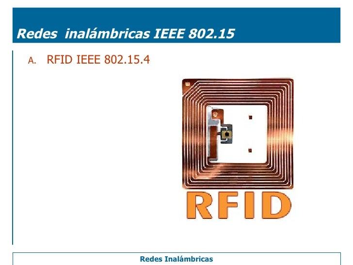 Redes  inalámbricas IEEE 802.15 <ul><li>RFID IEEE 802.15.4 </li></ul>