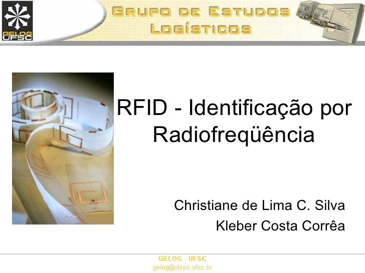RFID - Identificação por Radiofreqüência <ul><ul><li>Christiane de Lima C. Silva </li></ul></ul><ul><ul><li>Kleber Costa C...