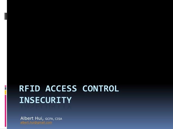 RFID Access Control Insecurity<br />Albert Hui, GCFA, CISA<br />albert.hui@gmail.com<br />