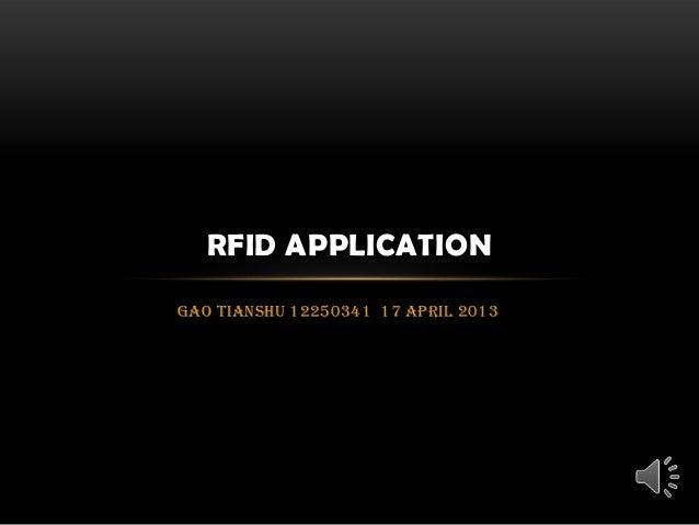 RFID APPLICATIONGao Tianshu 12250341 17 April 2013