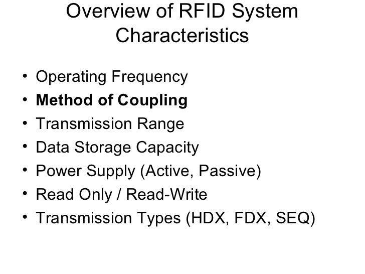 Overview of RFID System            Characteristics•   Operating Frequency•   Method of Coupling•   Transmission Range•   D...