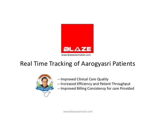 www.blazeautomation.comReal Time Tracking of Aarogyasri Patients             -- Improved Clinical Care Quality            ...