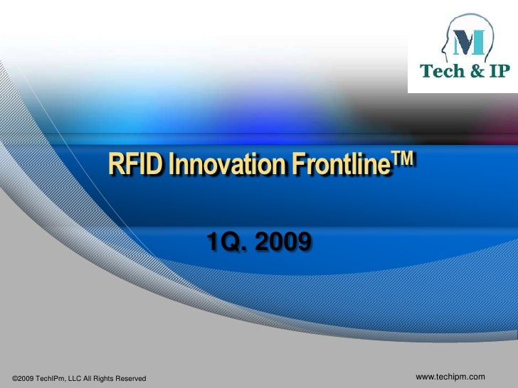 RFID Innovation FrontlineTM                                           1Q. 2009     ©2009 TechIPm, LLC All Rights Reserved ...