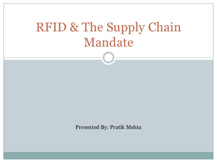 RFID & The Supply Chain Mandate<br />Presented By: Pratik Mehta<br />