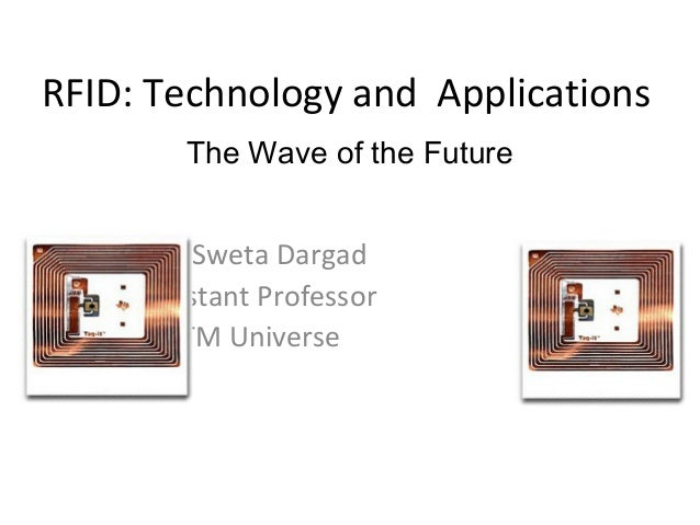 applications of rfid Rfid technology types radio frequency identification (rfid) technology has become much more common across a number of industries, but there are a variety of different types of rfid technology, tags, and readers — each uniquely suited to different types of applications.
