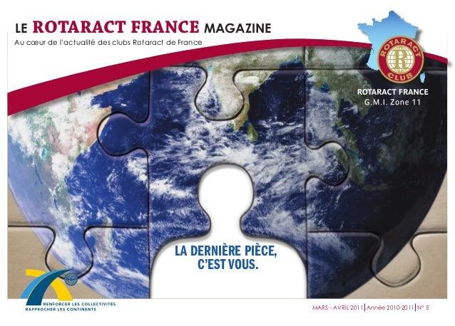 LA DERNIÈRE PIÈCE,  C'EST VOUS.  Au coeur de l'actualité des clubs Rotaract de France  MARS - AVRIL 2011 Année 2010-2011 N...