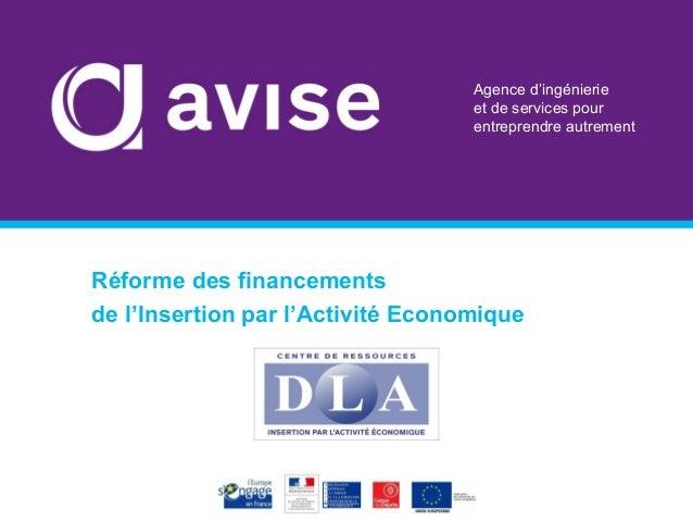 Agence d'ingénierie et de services pour entreprendre autrement Réforme des financements de l'Insertion par l'Activité Econ...