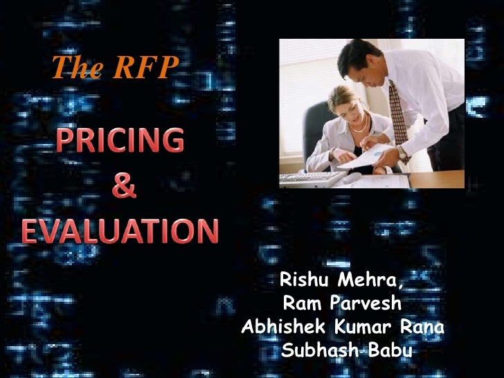 <br /> <br />The RFP<br />PRICING<br /> & EVALUATION<br />RishuMehra,<br />Ram Parvesh<br />Abhishek Kumar Rana<br />Subh...