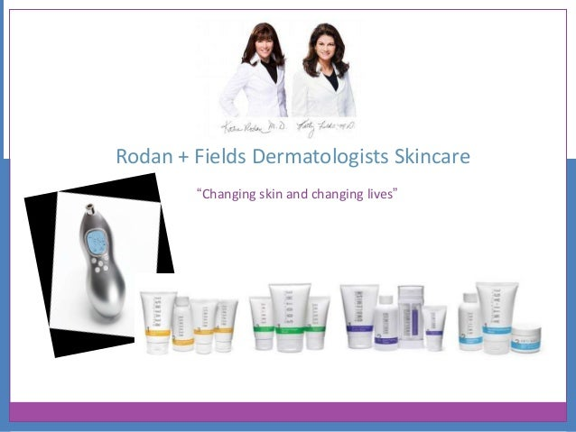 "Rodan + Fields Dermatologists Skincare ""Changing skin and changing lives"""