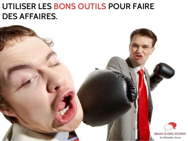 UTILISER LES BONS OUTILS POUR FAIRE  DES AFFAIRES.