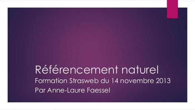 Référencement naturel Formation Strasweb du 14 novembre 2013 Par Anne-Laure Faessel