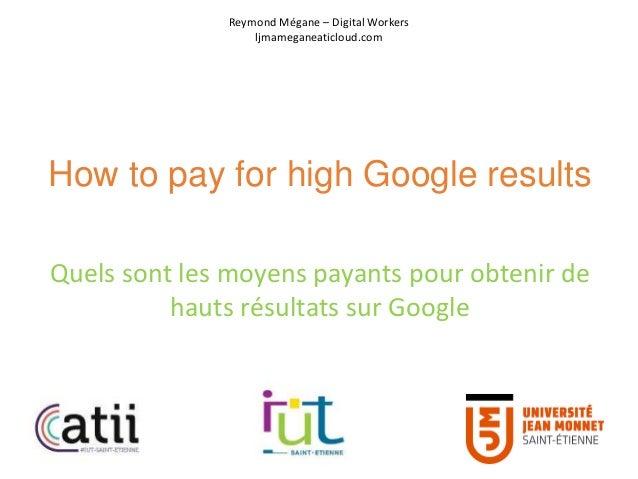 How to pay for high Google results Quels sont les moyens payants pour obtenir de hauts résultats sur Google Reymond Mégane...