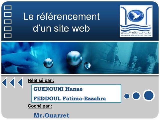 Le référencement  d'un site web  Réalisé par :  GUENOUNI Hanae  FEDDOUL Fatima-Ezzahra  Coché par :  Mr.Ouarret
