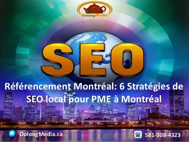 Référencement Montréal: 6 Stratégies de SEO local pour PME à Montréal OolongMedia.ca 581-308-4323
