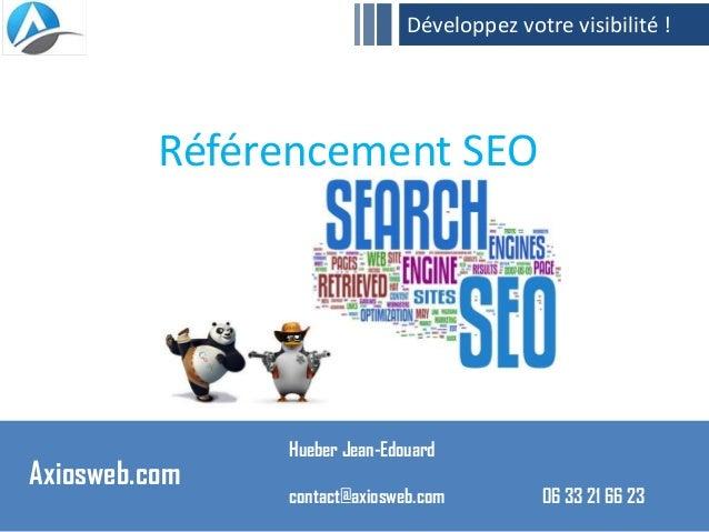 Référencement SEOAxiosweb.comHueber Jean-Edouardcontact@axiosweb.com 06 33 21 66 23Développez votre visibilité !