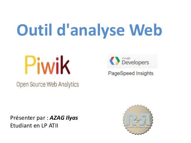 Outil d'analyse Web Présenter par : AZAG Ilyas Etudiant en LP ATII