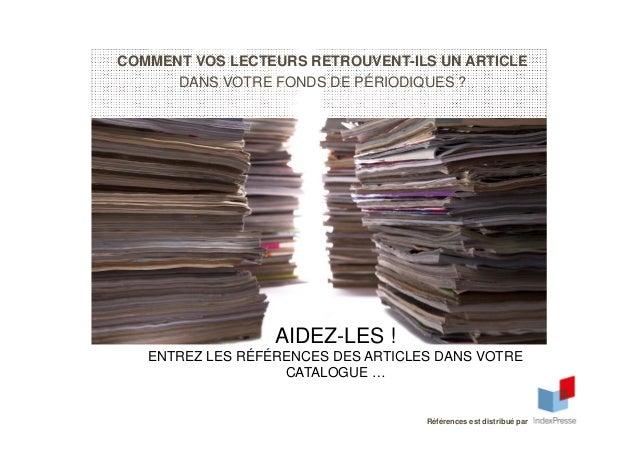 COMMENT VOS LECTEURS RETROUVENT-ILS UN ARTICLE DANS VOTRE FONDS DE PÉRIODIQUES ? Références est distribué par AIDEZ-LES ! ...