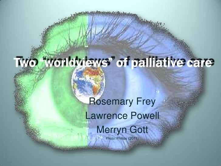 R Frey, Two 'worldviews' of palliative care