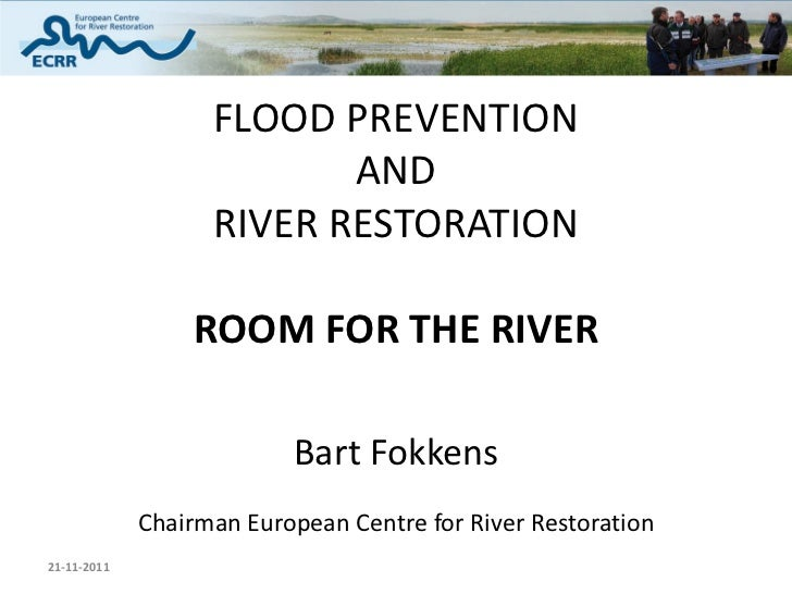 FLOOD PREVENTION                          AND                   RIVER RESTORATION                 ROOM FOR THE RIVER      ...