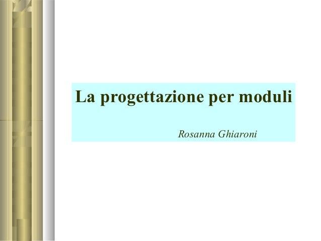 La progettazione per moduli Rosanna Ghiaroni