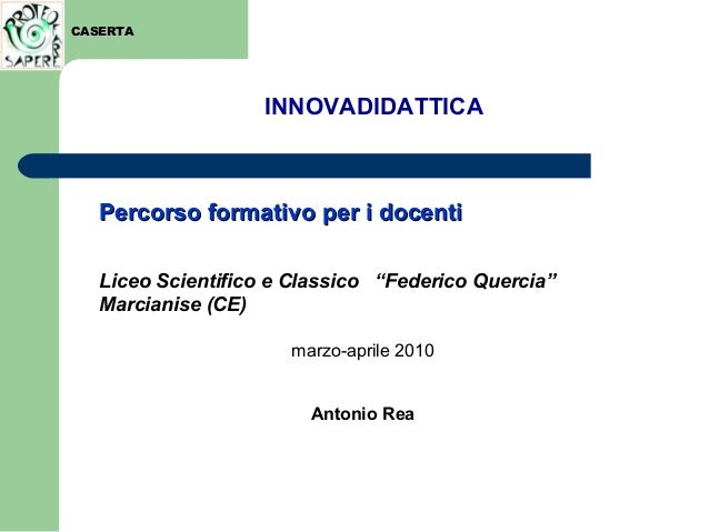 """Percorso formativo per i docentiPercorso formativo per i docenti Liceo Scientifico e Classico """"Federico Quercia"""" Marcianis..."""