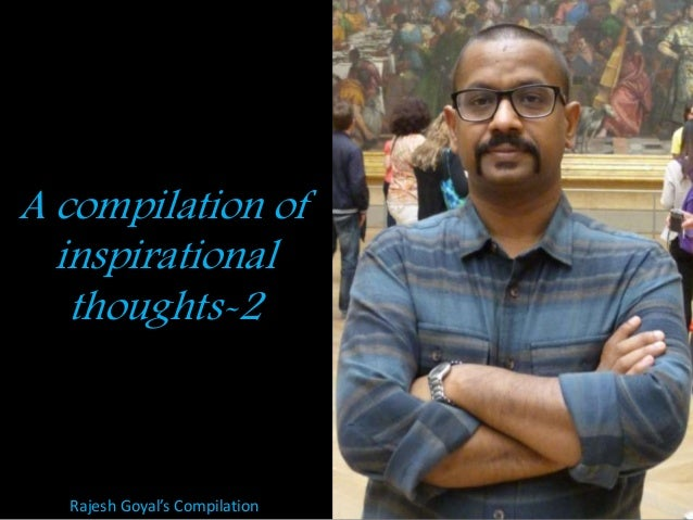 A compilation of inspirational thoughts-2  Rajesh Goyal's Compilation