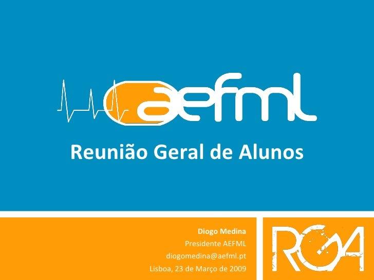 Reunião Geral de Alunos Diogo Medina Presidente AEFML [email_address] Lisboa, 23 de Março de 2009