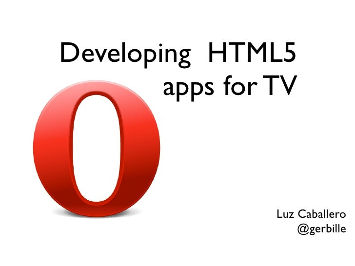 Developing HTML5        apps for TV                 Luz Caballero                     @gerbille