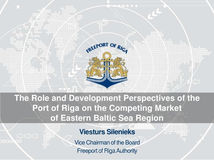 The Role and Development Perspectives of the    Port of Riga on the Competing Market         of Eastern Baltic Sea Region ...