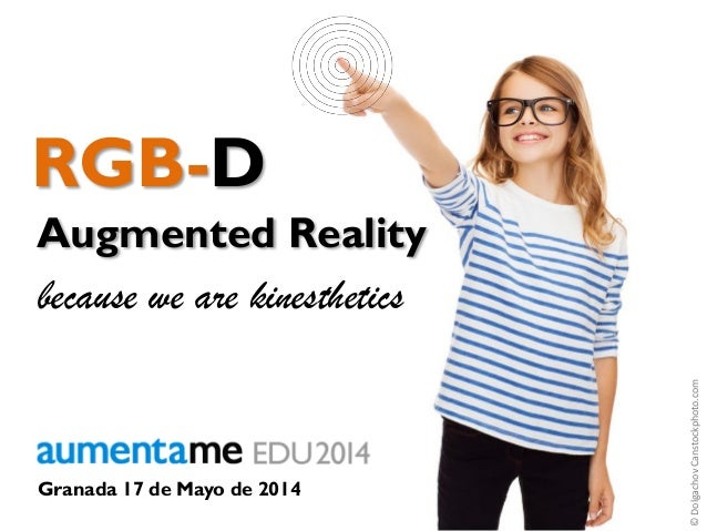 RGB-D Augmented Reality Aumenta.me 2014 Granada 17 de Mayo de 2014 because we are kinesthetics ©DolgachovCanstockphoto.com