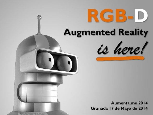 RGB-D is here! Augmented Reality Photo: leonkeller78 Flickr.com Aumenta.me 2014 Granada 17 de Mayo de 2014
