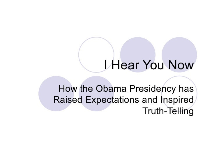 I Hear You Now How the Obama Presidency has Raised Expectations and Inspired Truth-Telling