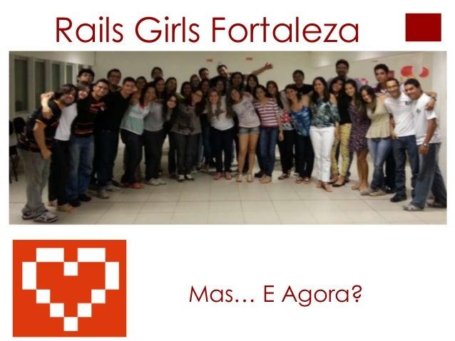Mas… E Agora? Rails Girls Fortaleza