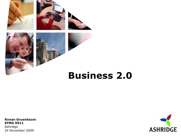 Business 2.0<br />Ronan Gruenbaum<br />EFMD 0911<br />Ashridge<br />24 November 2009<br />