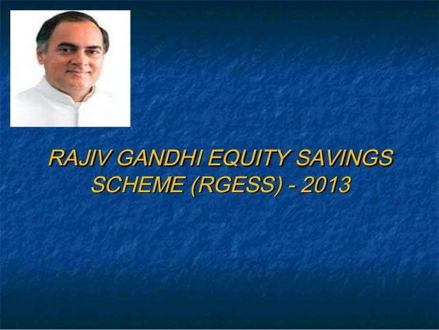 RAJIV GANDHI EQUITY SAVINGS   SCHEME (RGESS) - 2013