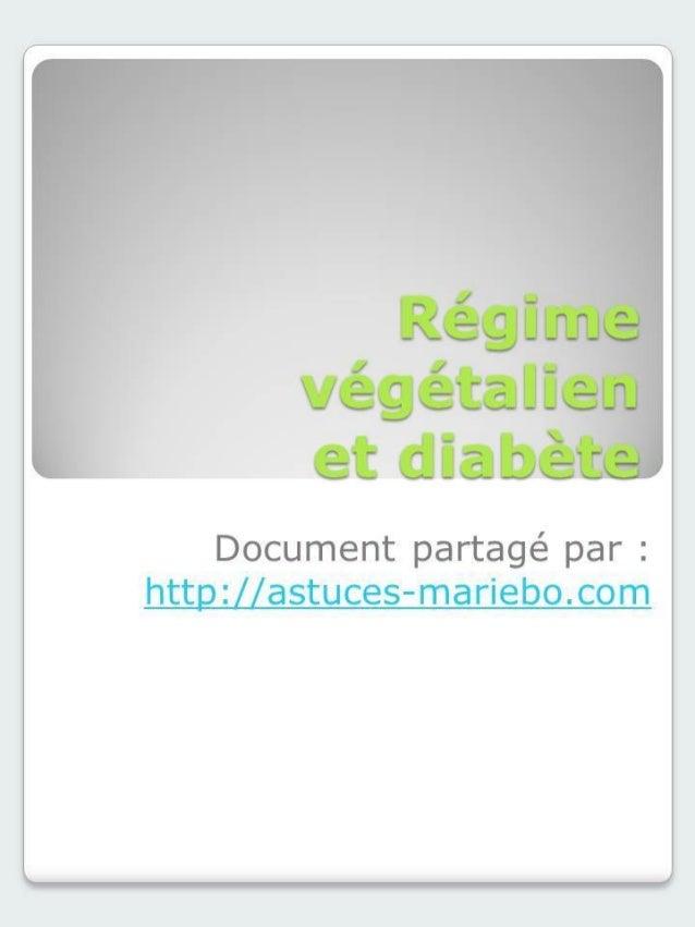 Régime végétalien et diabète Document partagé par : http://astuces-mariebo.com