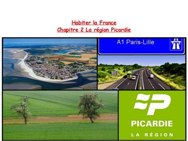 Habiter la France Chapitre 2 La région Picardie