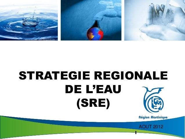 STRATEGIE REGIONALE      DE L'EAU       (SRE)                  AOUT 2012              1