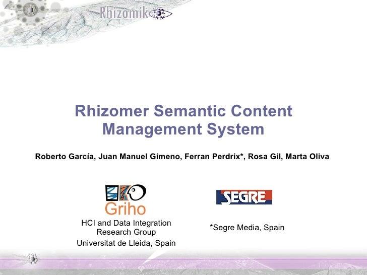 Rhizomer Semantic Content Management System Roberto García, Juan Manuel Gimeno, Ferran Perdrix*, Rosa Gil, Marta Oliva HCI...