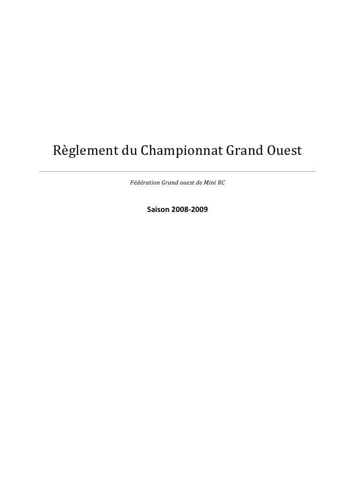 Règlement du Championnat Grand Ouest             Fédération Grand ouest de Mini RC                    Saison 2008-2009