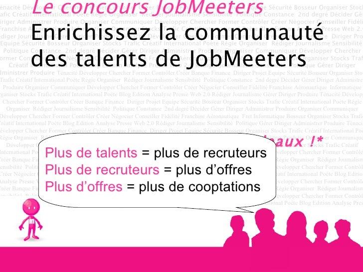 Le concours JobMeeters  Enrichissez la communauté des talents de JobMeeters  Et gagnez des cadeaux !* Plus de talents  = p...
