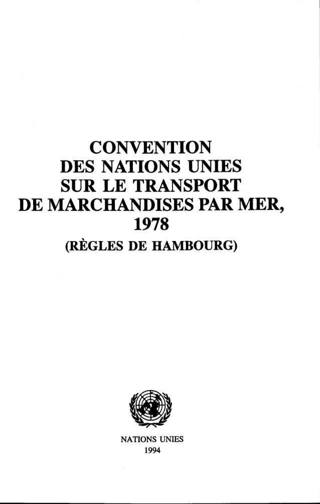 CONVENTION DES NATIONS UNIES SUR LE TRANSPORT DE MARCHANDISES PAR MER, 1978 (RÈGLES DE HAMBOURG) NATIONS UNIES 1994