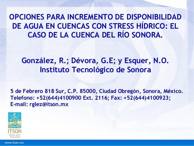 OPCIONES PARA INCREMENTO DE DISPONIBILIDAD DE AGUA EN CUENCAS CON STRESS HÍDRICO: EL CASO DE LA CUENCA DEL RÍO SONORA. Gon...