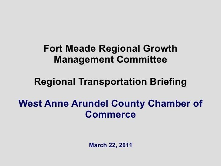 Fort Meade Regional Growth Management Committee Regional Transportation Briefing West Anne Arundel County Chamber of Comme...